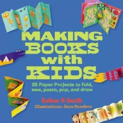 Making Books With Kids: 25 Paper Projects to Fold, Sew, Paste, Pop, and Draw (Paperback)