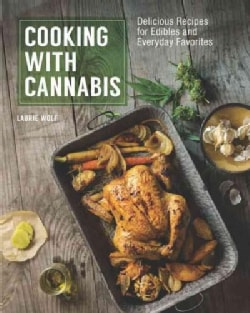 Cooking With Cannabis: Delicious Recipes for Edibles and Everyday Favorites (Paperback)