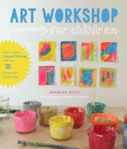 Art Workshop for Children: How to Foster Original Thinking With More Than 25 Process Art Experiences (Paperback)