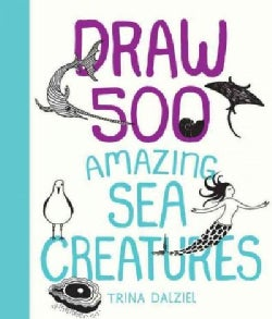 Draw 500 Amazing Sea Creatures: A Sketchbook for Artists, Designers, and Doodlers (Notebook / blank book)