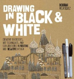 Drawing in Black & White: Creative Exercises, Art Techniques, and Explorations in Positive and Negative Design (Paperback)