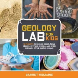 Geology Lab for Kids: 52 Projects to Explore Rocks, Gems, Geodes, Crystals, Fossils, and Other Wonders of the Ear... (Paperback)
