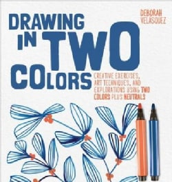 Drawing in Two Colors: Creative Exercises and Art Techniques Using Limited Colors and Neutrals (Paperback)