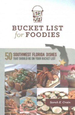 Bucket List for Foodies: 50 Southwest Florida Dishes That Should Be on Your Bucket List (Paperback)
