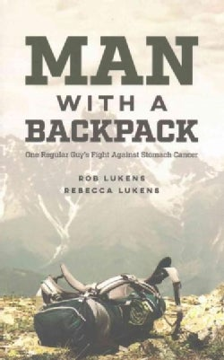 Man With a Backpack: One Regular Guy's Fight Against Stomach Cancer (Hardcover)