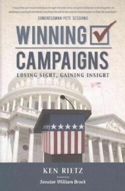 Winning Campaigns, Losing Sight, Gaining Insight (Hardcover)