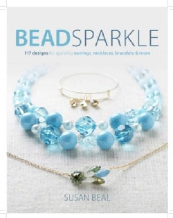 Bead Sparkle: 120 Designs for Earrings, Necklaces, Bracelets & More (Paperback)