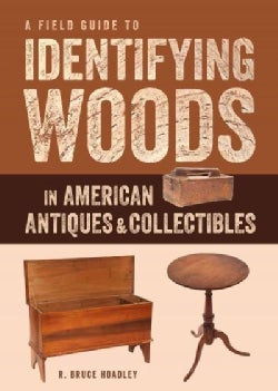 A Field Guide to Identifying Woods in American Antiques & Collectibles (Paperback)