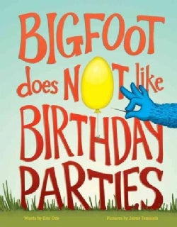 Bigfoot Does Not Like Birthday Parties (Hardcover)