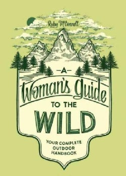 A Woman's guide to the Wild: Your Complete Outdoor Handbook (Paperback)
