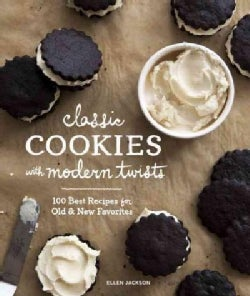 Classic Cookies With Modern Twists: 100 Best Recipes for Old and New Favorites (Hardcover)