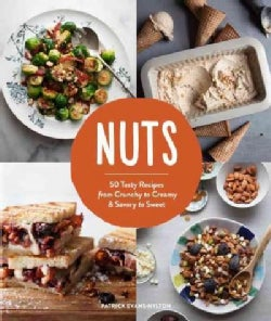 Nuts: 50 Tasty Recipes, from Crunchy to Creamy and Savory to Sweet (Hardcover)