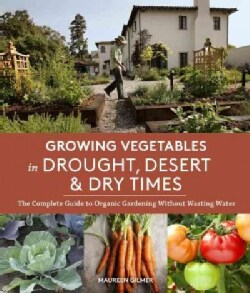 Growing Vegetables in Drought, Desert & Dry Times: The Complete Guide to Organic Gardening without Wasting Water (Paperback)