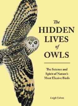 The Hidden Lives of Owls: The Science and Spirit of Nature's Most Elusive Birds (Paperback)