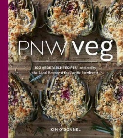 Pnw Veg: 100 Vegetable Recipes Inspired by the Local Bounty of the Pacific Northwest (Paperback)