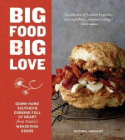 Big Food Big Love: Down-Home Southern Cooking Full of Heart from Seattle's Wandering Goose (Hardcover)