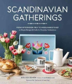 Scandinavian Gatherings: From Afternoon Fika to Midsummer Feast: 70 Simple Recipes & Crafts for Everyday Celebrat... (Hardcover)