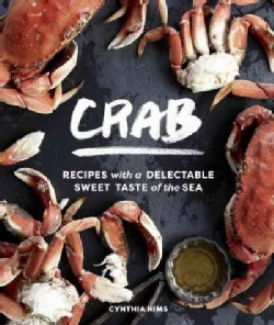 Crab: 50 Recipes With the Fresh Taste of the Sea from the Pacific, Atlantic & Gulf Coasts (Hardcover)