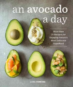 An Avocado a Day: More Than 70 Recipes for Enjoying Nature's Most Delicious Superfood (Hardcover)