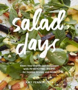 Salad Days: Boost Your Health and Happiness With 75 Simple, Satisfying Recipes for Greens, Grains, Proteins, and ... (Hardcover)