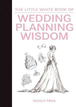 The Little White Book of Wedding Planning Wisdom (Hardcover)