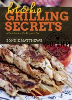 Hot & Hip Grilling Secrets: A Fresh Look at Cooking with Fire (Hardcover)
