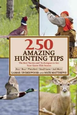 250 Amazing Hunting Tips: The Best Tactics and Techniques to Get Your Game This Season, Deer-Bear-Waterfowl-Small... (Paperback)