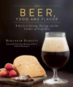 Beer, Food, and Flavor: A Guide to Tasting, Pairing, and the Culture of Craft Beer (Hardcover)
