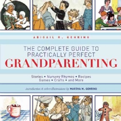 The Complete Guide to Practically Perfect Grandparenting: Stories, Nursery Rhymes, Recipes, Games, Crafts and More (Hardcover)