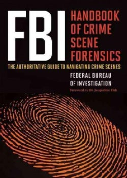 FBI Handbook of Crime Scene Forensics: The Authoritative Guide to Navigating Crime Scenes (Paperback)