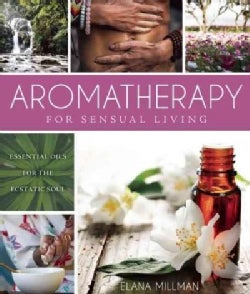 Aromatherapy for Sensual Living: Essential Oils for the Ecstatic Soul (Hardcover)