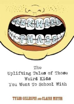The Awkward Phase: The Uplifting Tales of Those Weird Kids You Went to School With (Paperback)