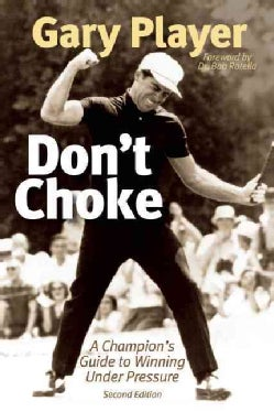 Don't Choke: A Champion's Guide to Winning Under Pressure (Hardcover)