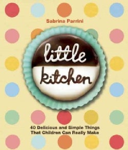 Little Kitchen: 40 Delicious and Simple Things That Children Can Really Make (Hardcover)