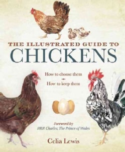 The Illustrated Guide to Chickens: How to Choose Them, How to Keep Them (Paperback)