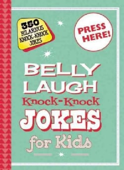 Belly Laugh Knock-Knock Jokes for Kids: 350 Hilarious Knock-knock Jokes (Hardcover)