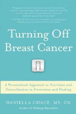 Turning Off Breast Cancer: A Personalized Approach to Nutrition and Detoxification in Prevention and Healing (Paperback)
