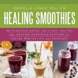 Healing Smoothies: 100 Research-based, Delicious Recipes That Provide Nutrition Support for Cancer Prevention and... (Hardcover)