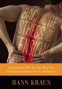 Backache, Stress, and Tension: Understanding Why You Have Back Pain and Simple Exercises to Prevent and Treat It (Paperback)