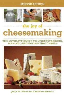 The Joy of Cheesemaking: The Ultimate Guide to Understanding, Making, and Eating Fine Cheese (Paperback)