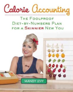Calorie Accounting: The Foolproof Diet-by-Numbers Plan for a Skinnier New You (Paperback)