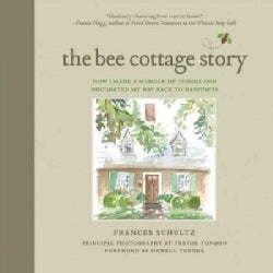 The Bee Cottage Story: How I Made a Muddle of Things and Decorated My Way Back to Happiness (Hardcover)