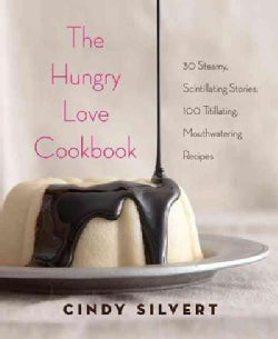 The Hungry Love Cookbook: 30 Steamy Stories, 120 Mouthwatering Recipes (Hardcover)