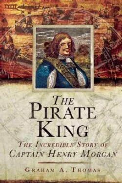 The Pirate King: The Incredible Story of the Real Captain Morgan (Hardcover)