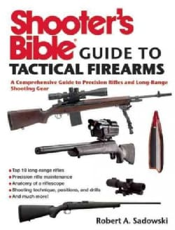 Shooter's Bible Guide to Tactical Firearms: A Comprehensive Guide to Precision Rifles and Long-Range Shooting Gear (Paperback)