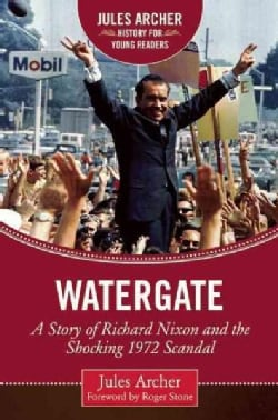 Watergate: A Story of Richard Nixon and the Shocking 1972 Scandal (Hardcover)