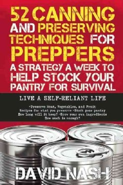 52 Unique Techniques for Stocking Food for Preppers: A Strategy a Week to Help Stock Your Pantry for Survival (Paperback)
