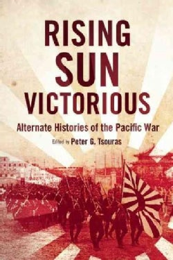 Rising Sun Victorious: Alternate Histories of the Pacific War (Paperback)