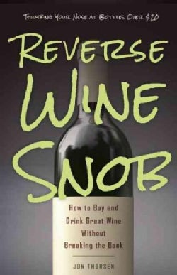 Reverse Wine Snob: How to Buy and Drink Great Wine Without Breaking the Bank (Paperback)