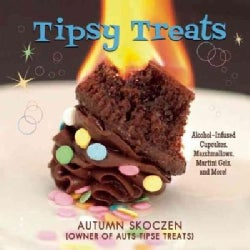 Tipsy Treats: Alcohol-infused Cupcakes, Marshmallows, Martini Gels, and More! (Hardcover)